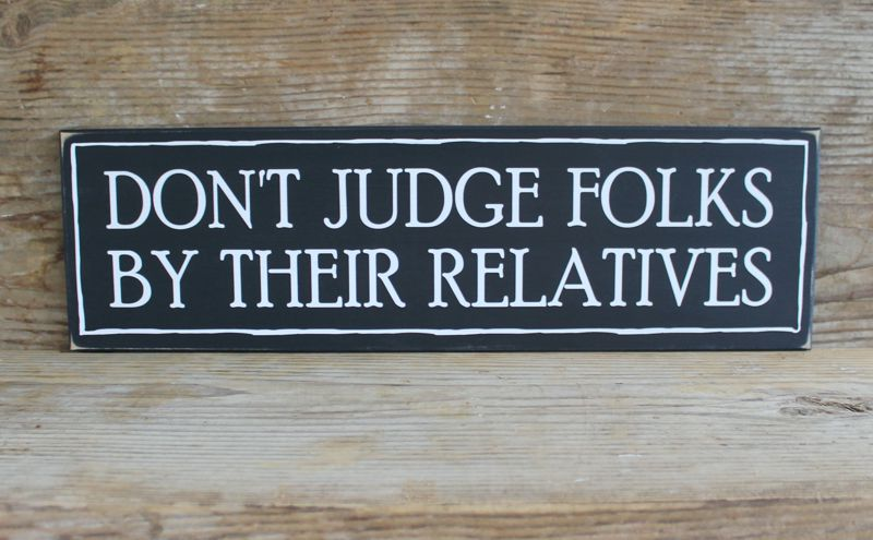 Don't Judge Folks By Their Relatives