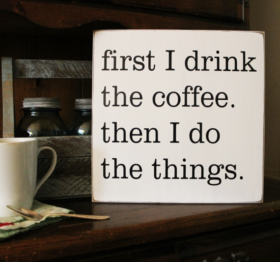 Drink The Coffee Do The Things