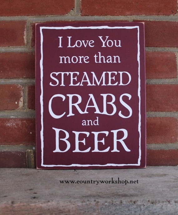 I Love You More Than Steamed Crabs And Beer Wood Sign