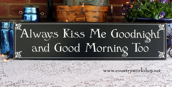 Good Morning Too : Always kiss me good night and morning too wood sign