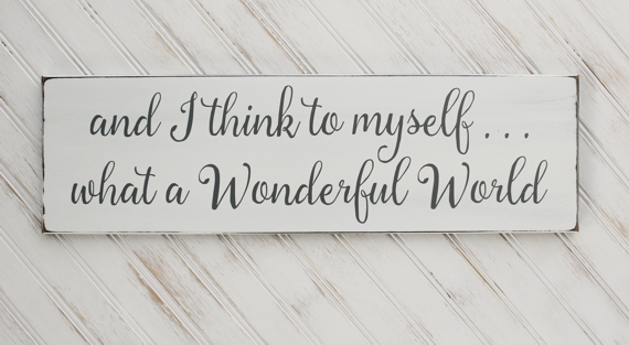 And I Think To Myself What A Wonderful World Wood Sign Saying