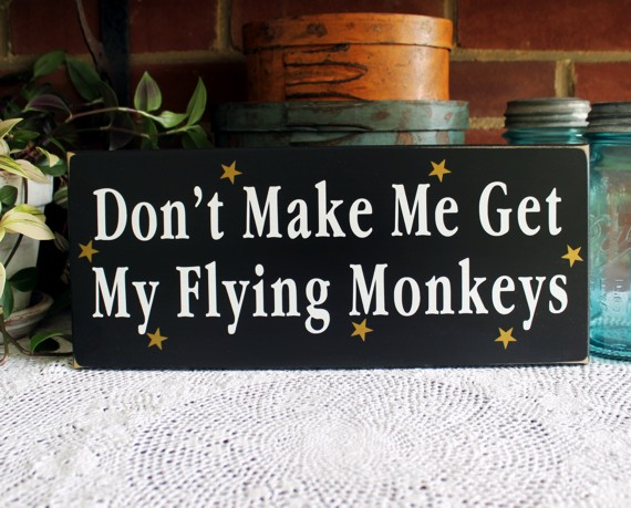 Don T Make Me Get My Fllying Monkeys Wood Sign Wizard Oz