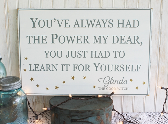 You Ve Always Had The Power My Dear Wood Sign Glinda Quote