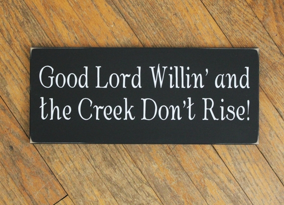 Good Lord Willin And The Creek Dont Rise Southern Saying Sign