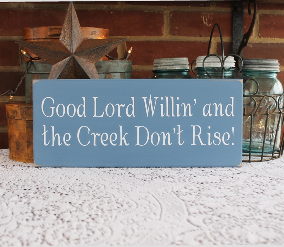 Good Lord Willin And The Creek Don T Rise Southern Saying