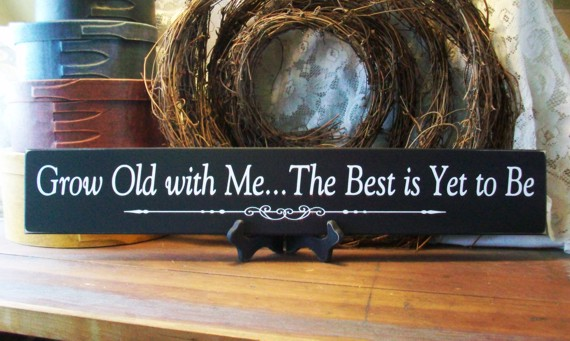 Grow Old With Me The Best Is Yet To Be Wedding Or
