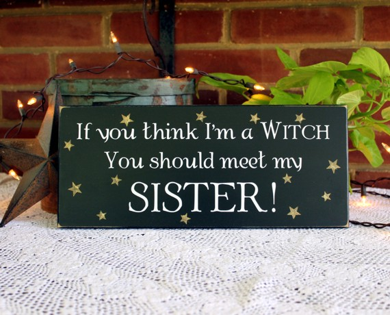 If You Think I M A Witch Meet My Sister Wood Sign Painted