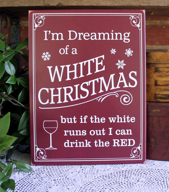 Dreaming Of A White Christmas White Wine Red Wine Wood