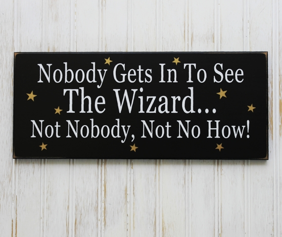 Nobody Gets In To See The Wizard Not Nobody, Not No How