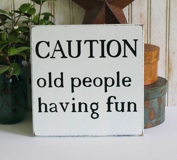 Caution Old People Having Fun Handcrafted Sign Home Decor