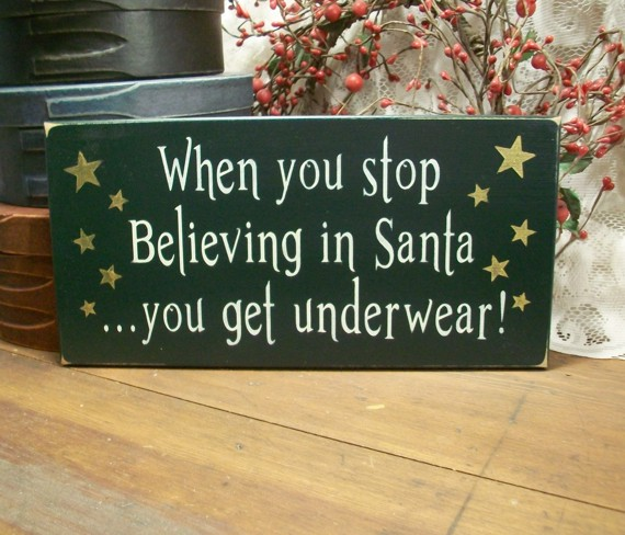 When You Stop Believing in Santa You Get Underwear