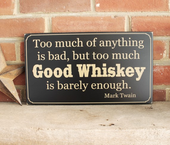 Too Much Good Whiskey Wood Sign Wall Decor