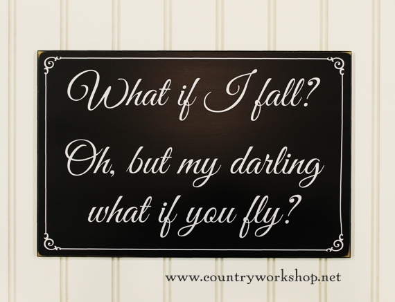 What If I Fall What If You Fly Wood Sign Motivational