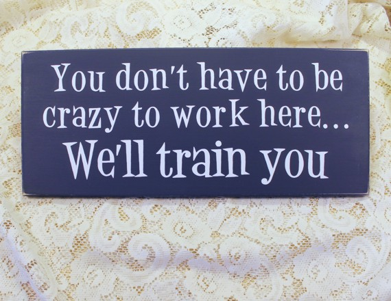 you don 39 t have to be crazy to work here office wood sign