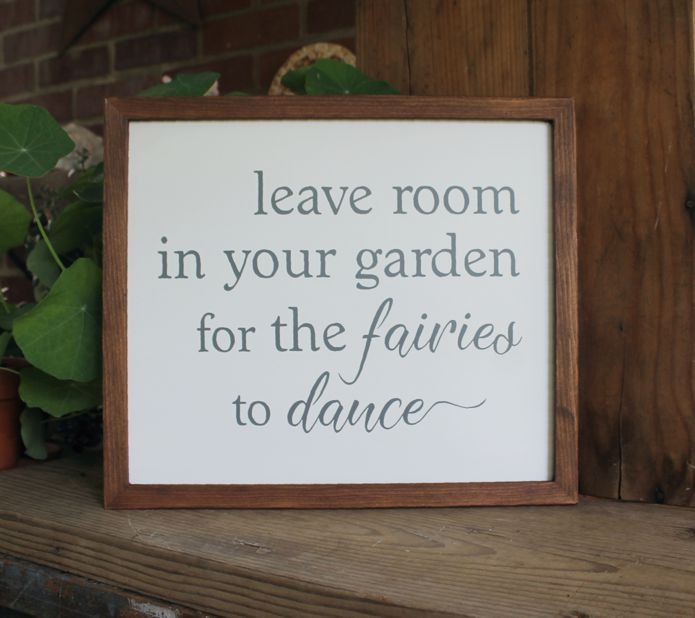 leave room in the garden for fairies to dance
