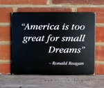 America is too Great for Small Dreams Ronald Reagan