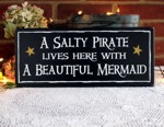A Salty Pirate lives here with A Beautiful Mermaid