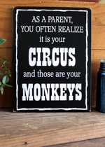 As a Parent Your Circus Your Monkeys
