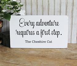 Every Adventure Requires a First Step The Cheshire Cat
