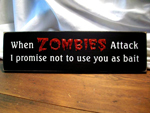 When Zombies Attack...I promise not to use you as bait