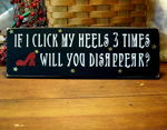 If I Click My Heels 3 Times...Will You Disappear Wizard of Oz