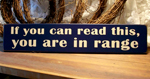 If you can read this ...You are in range