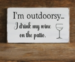 I'm Outdoorsy...I drink my wine on the patio
