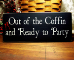 Out of the Coffin and Ready to Party Vampire Sign