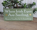 When Irish Eyes Are Smiling They're Usually Up To Something