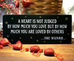 A Heart is not judged by how much you Love but by how much you are Loved by others