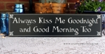 Always Kiss Me Good Night and Good Morning Too