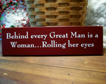 Behind every Great Man is a Woman...Rolling her Eyes