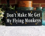 Don't Make Me Get My Flying Monkeys