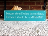 Everyone should believe in something  Mermaid