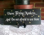 I have Flying Monkeys and I'm not afraid to use them