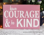 Have Courage and Be Kind 8x12