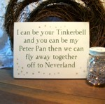 I can be your Tinkerbell and you can be my Peter Pan