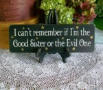 I can't remember if I'm the Good Sister or the Evil One