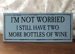 I'm Not Worried Two Bottles of Wine