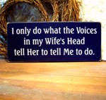 I only do what the Voices in my Wife's Head