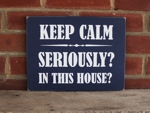 Keep Calm - Seriously - In this House