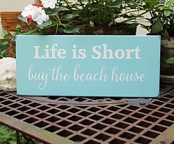 Life is Short Buy the Beach House Ready to Ship