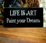 Life is Art Paint Your Dreams