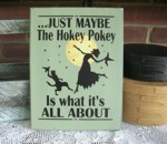 Just Maybe The Hokey Pokey Is What It's All About
