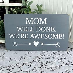 Mom Well Done We're Awesome