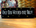 Only Bad Witches are Ugly