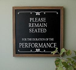 Please Remain Seated for the Duration of the Performance