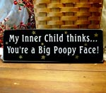 My Inner Child Thinks You're A Big Poopy Face