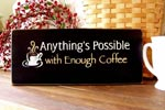 Anything is Possible with Enough Coffee
