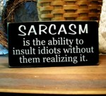 Sarcasm Ability to Insult Idiots